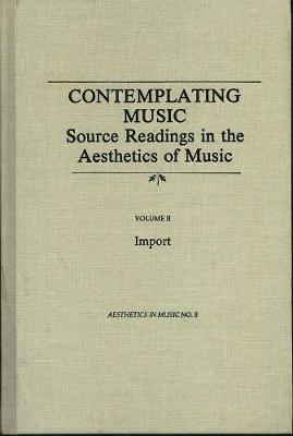 Contemplating Music: Source Readings in the Aesthetics of Music, (4 Volumes) Vol. II: Import