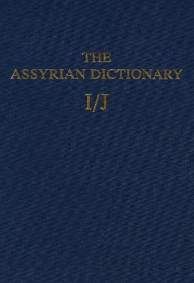Assyrian Dictionary of the Oriental Institute of the University of Chicago: Volume 7: I/J