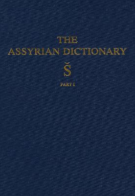 Assyrian Dictionary of the Oriental Institute of the University of Chicago: Vol 17: S, Part 1