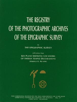 Registry of the Photographic Archives of the Epigraphic Survey, with Plates from Key Plans Showing Locations of Theban Temple Decorations