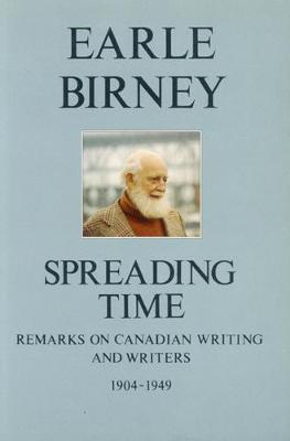 Spreading Time: Remarks on Canadian Writing & Writers 1904-1949