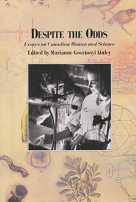 Despite the Odds: Essays on Canadian Women & Science