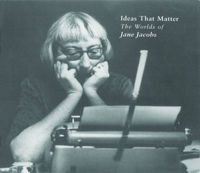 Ideas that Matter: The Worlds of Jane Jacobs