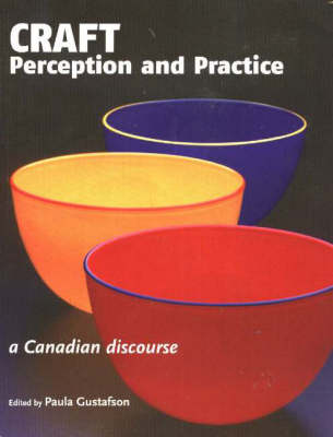 Craft Perception and Practice: A Canadian Discourse: Volume One