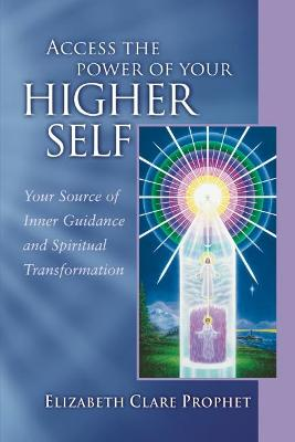 Access the Power of Your Higher Self: Your Source of Inner Guidance and Spiritual Transformation