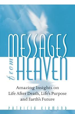 Messages from Heaven: Amazing Insights on Life After Death, Life's Purposes and Earth's Future