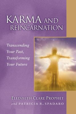 Karma and Reincarnation: Transcending Your Past, Transforming Your Future