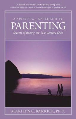 A Spiritual Approach to Parenting: Secrets of Raising the 21st Century Child