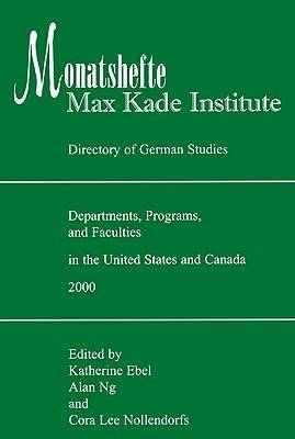 Monatshefte/Max Kade Institute: Directory of German Studies Departments, Programs and Faculties in the United States and Canada: 2000