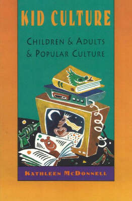 Kid Culture: Children and Adults and Popular Culture
