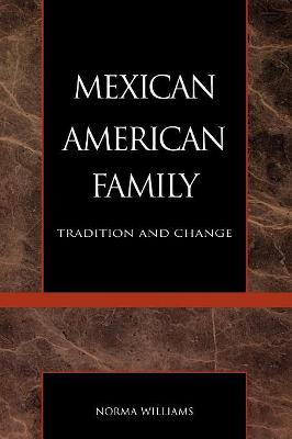 The Mexican American Family: Tradition and Change