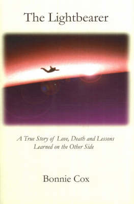 The Lightbearer: A True Story of Love, Death, and Lessons Learned on the Other Side