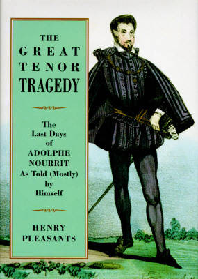 The Great Tenor Tragedy: Last Days of Adolphe Nourrit as Told (Mostly) by Himself