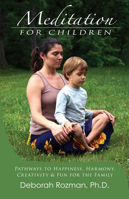 Meditation for Children: Pathways to Happiness, Harmony, Creativity & Fun for the Family