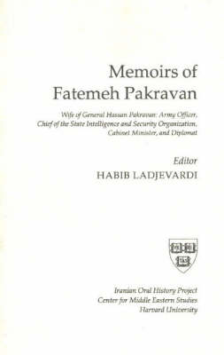 Memoirs of Fatemeh Pakravan: Wife of General Hassan Pakravan, Army Officer, Chief of the State Intelligence and Security Organization, Cabinet Minister, and Diplomat