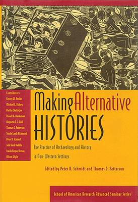 Making Alternative Histories: The Practice of Archaeology and History in Non-Western Settings