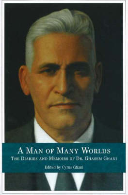 Man of Many Worlds: The Diaries & Memoirs of Dr Ghassem Ghani