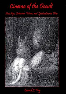 Cinema of the Occult: New Age, Satanism, Wicca, and Spiritualism in Film
