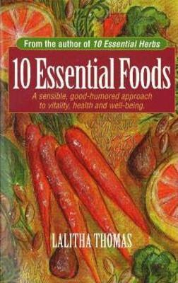 10 Essential Foods: A Sensible, Good-Humored Approach to Vitality, Health & Well-Being