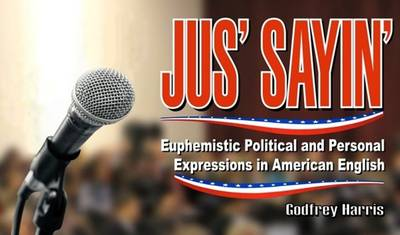 Just Sayin': Euphemistic Political & Personal Expressions in American English