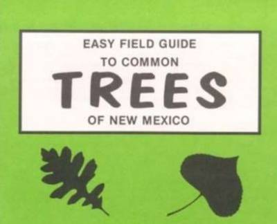 Easy Field Guide to Common Trees of New Mexico