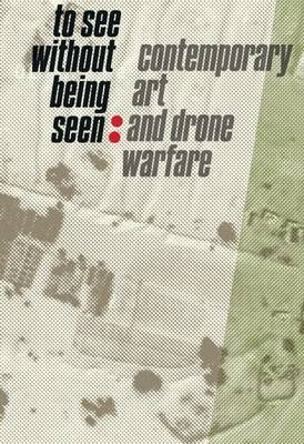 To See Without Being Seen: Contemporary Art and Drone Warfare