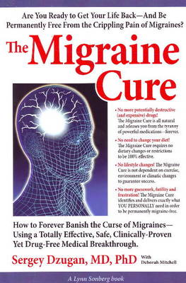 The Migraine Cure: How to Forever Banish the Curse of Migraines