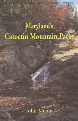 Marylands Catoctin Mountain: An Interpretive Guide to Catoctin Mountain Park and Cunningham Falls State Park