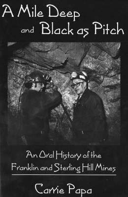 Mile Deep and Black As Pitch: An Oral History of the Franklin and Sterling Hill Mines