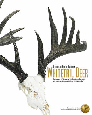 Records of North American Whitetail Deer: Decades of Trophy Listings for Wild, Free-Ranging Whitetails