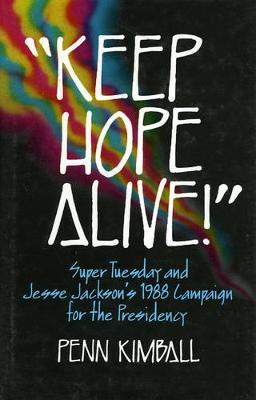 Keep Hope Alive: Super Tuesday and Jesse Jackson's 1988 Campaign for the Presidency