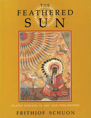 Feathered Sun: Plains Indians in Art and Philosophy