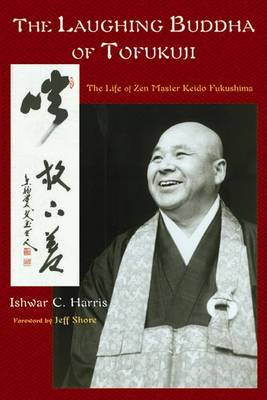 The Laughing Buddha of Tofuku-Ji: The Life of ZEN Master Keido Fukushima