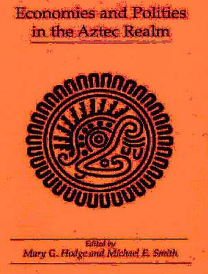 Economies and Polities in the Aztec Realm: Symposium on Aztec Archaeology: Trade, Production, and Economic Issues : Selected Papers