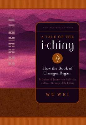 A Tale of the I Ching: An Enchanted Journey into the Origins and Inner Workings of the I Ching