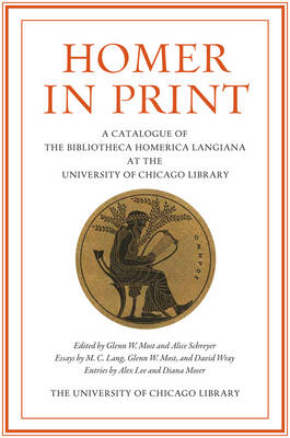 Homer in Print: Catalogue of the Bibliotheca Homerica Langiana at the University of Chicago Library