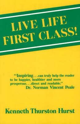 Live Life First Class: How to be Happier, Healthier and More Prosperous