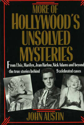 More of Hollywood's Unsolved Mysteries: From Elvis, Marilyn, Jean Harlow, Nick Adams and Beyond, the True Stories Behind 9 Celebrated Cases