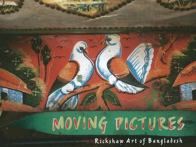Moving Picture: The Rickshaw Art of Bangladesh