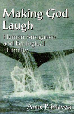 Making God Laugh: Human Arrogance and Ecological Humility