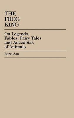 The Frog King: Occidental Fairy Tales, Fables and Anecdotes of Animals