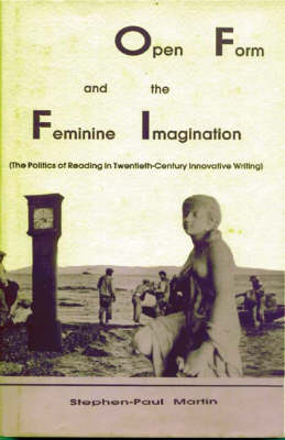Open Form and the Feminine Imagination: The Politics of Reading in Twentieth Century Innovative Writing