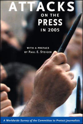 Attacks on the Press in 2005: A Worldwide Survey by the Committee to Protect Journalists