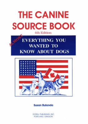 Canine Source Book: Almost Everything You Always Wanted to Know About Dogs