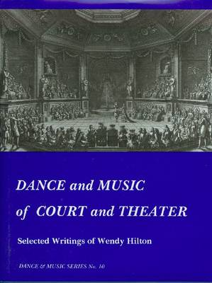 Dance and Music of Court and Theater: Selected Writings of Wendy Hilton (1997)