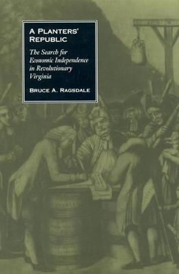 A Planters' Republic: the Search for Economic Independence in Revolutionary Virginia
