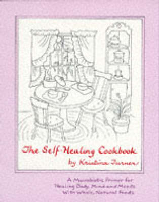 The Self-Healing Cookbook: A New Macrobiotic Primer for Healing Body, Mind and Moods with Whole, Natural Foods