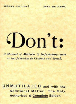Don't: Manual of Mistakes and Improprieties More or Less Prevalent in Conduct and Speech