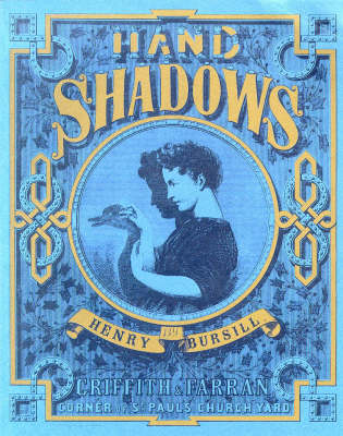 Hand Shadows to be Thrown Upon the Wall: A Series of Novel and Amusing Figures Formed by the Hand