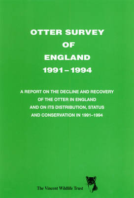 Otter Survey of England, 1991-1994: A Report on the Decline and Recovery of the Otter in England and on Its Distribution, Status and Conservation